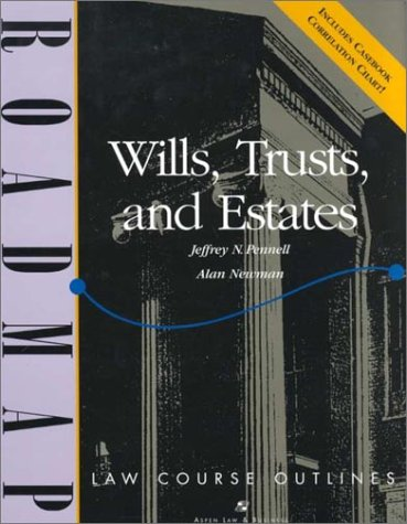 Wills, Trusts, and Estates: Aspen Roadmap Law Course Outline (Aspen Roadmap Law Course Outlines)