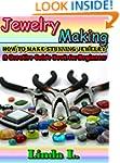 Jewelry Making: How to make stunning...