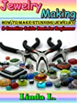 Jewelry Making: How to make stunning...
