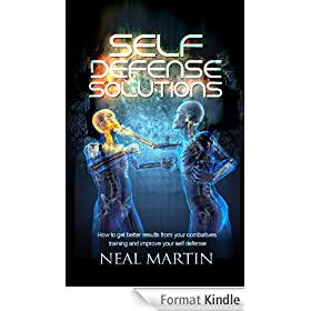 Self Defense Solutions: How To Get Better Results From Your Combatives Training And Improve Your Self Defense (English Edition)