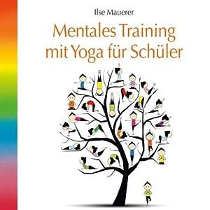 Mentales Training mit Yoga für Schüler | [Ilse Mauerer]