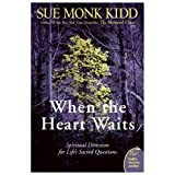 When the Heart Waits: Spiritual Direction for Life's Sacred Questions (Plus) ~ Sue Monk Kidd