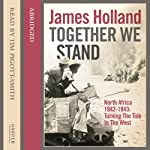 Together We Stand: North Africa 1942-1943: Turning the Tide in the West | James Holland