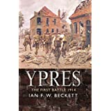 Ypres: The British Army and the Battle for Flanders, 1914by Ian F.W. Beckett