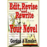 How to Edit, Revise and Rewrite Your Novel--a Quick and Simple Guide (Writing Novels Book 2) ~ Gordon A Kessler