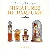 echange, troc Anne Breton - La folie des miniatures de parfums