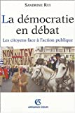 echange, troc Sandrine Rui - La Démocratie en débat : Les Citoyens face à l'action publique