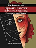 img - for The Treatment of Bipolar Disorder in Pastoral Counseling: Community and Silence book / textbook / text book