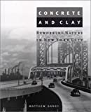 cover of Concrete and Clay: Reworking Nature in New York City (The urban & industrial environment series)