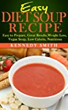 Easy Diet Soup Recipe: Easy to Prepare, Great Results, Weight Loss, Vegan Soup, Low Calorie, Nutritious.