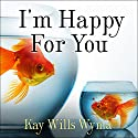I'm Happy for You (Sort of…Not Really): Finding Contentment in a Culture of Comparison (       UNABRIDGED) by Kay Wyma Narrated by Tracy Brunjes