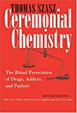 Ceremonial Chemistry: The Ritual Persecution of Drugs, Addicts, and Pushers, Revised Edition