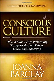 Conscious Culture: How To Build A High Performing Workplace Through Leadership, Values, And Ethics