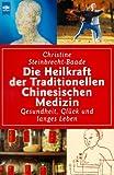 Die Heilkraft der Traditionellen Chinesischen Medizin. Gesundheit, Glück und langes Leben.