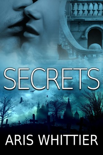 Secrets (Romantic Suspense) by Aris Whittier