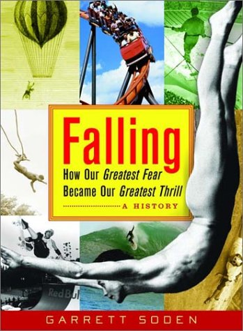 Falling: How Our Greatest Fear Became Our Greatest Thrill--A History