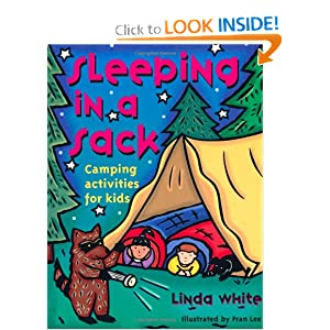 Sleeping In A Sack: Camping Activities for Kids (Acitvities for Kids) Linda White and Fran Lee