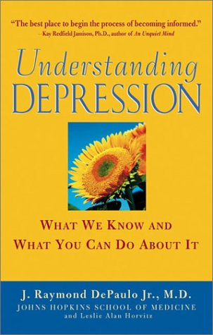Understanding Depression: What We Know and What You Can Do About It, J. Raymond DePaulo Jr., Leslie Alan Horvitz