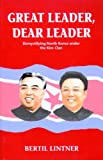 img - for Great Leader, Dear Leader: Demystifying North Korea under the Kim Clan book / textbook / text book