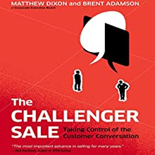 The Challenger Sale: Taking Control of the Customer Conversation (Int'l edit.) | Livre audio Auteur(s) : Matthew Dixon, Brent Adamson Narrateur(s) : Matthew Dixon, Brent Adamson