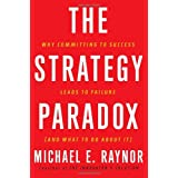 The Strategy Paradox: Why committing to success leads to failure (and what to do about it)by Michael E. Raynor