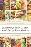 Chef Einat Mazor Mastering Your Gluten- And Dairy-Free Kitchen: Easy Recipes, Chef's Tips, and the Best Products for Your Pantry