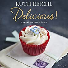 Delicious! (       UNABRIDGED) by Ruth Reichl Narrated by Julia Whelan
