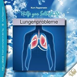 Lungenprobleme (Frisch und munter in den Tag - Hilfe zur Selbsthilfe) Hörbuch