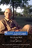 Aldo Leopold: His Life and Work by Meine, Curt D. [2010]