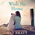 Wish Me Home | Kay Bratt