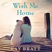 Wish Me Home Audiobook by Kay Bratt Narrated by Kate Rudd