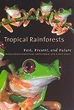 Eldredge Bermingham Tropical Rainforests: Past, Present and Future