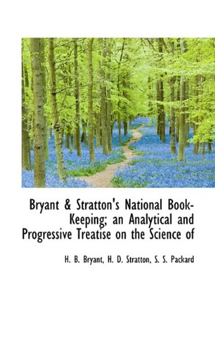 Bryant & Stratton's National Book-Keeping; an Analytical and Progressive Treatise on the Science of