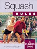 Andrew Shelley Squash: A Player's Guide (Rules... a player's guide)