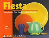 Fiesta: The Homer Laughlin China Company's Colorful Dinnerware (A Schiffer Book for Collectors) (0764303341) by Snyder, Jeffrey B.