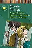 Mostly Manga: A Genre Guide to Popular Manga, Manhwa, Manhua, and Anime (Genreflecting Advisory Series)