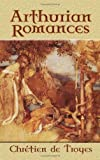 Arthurian Romances (Dover Books on Literature & Drama) (0486451011) by Chretien de Troyes