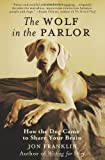 img - for The Wolf in the Parlor: The Eternal Connection between Humans and Dogs by Franklin, Jon (2009) Hardcover book / textbook / text book
