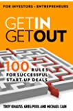 Get In, Get Out: 100 Rules for Successful Start-Up Deals