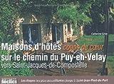 img - for Maisons d'h  tes coup de coeur sur le chemin du Puy-en-Velay vers Saint-Jacques-de-Compostelle (French Edition) book / textbook / text book