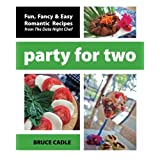 Party For Two: Fun, Fancy & Easy Romantic Recipes from The Date Night Chef ~ Bruce Cadle