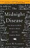 img - for The Midnight Disease: The Drive to Write, Writer's Block, and the Creative Brain by Alice Weaver Flaherty (2005-01-18) book / textbook / text book