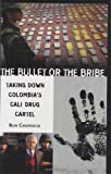 Ron Chepesiuk The Bullet or the Bribe: Taking Down Colombia's Cali Drug Cartel