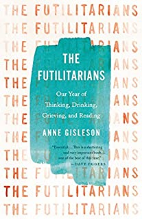 Book Cover: The Futilitarians: Our Year of Thinking, Drinking, Grieving, and Reading