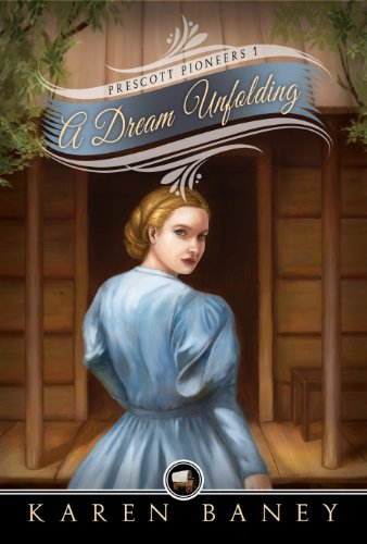 Kindle Nation Daily Historical Fiction Readers Alert! Travel To The Old West in Karen Baney's A Dream Unfolding (Prescott Pioneers #1) – 4.6 Stars with over 35 Rave Reviews & Now Just $2.99