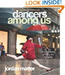 Dancers Among Us: A Celebration of Jo...