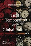 img - for Time, Temporality and Global Politics (E-IR Edited Collections) book / textbook / text book