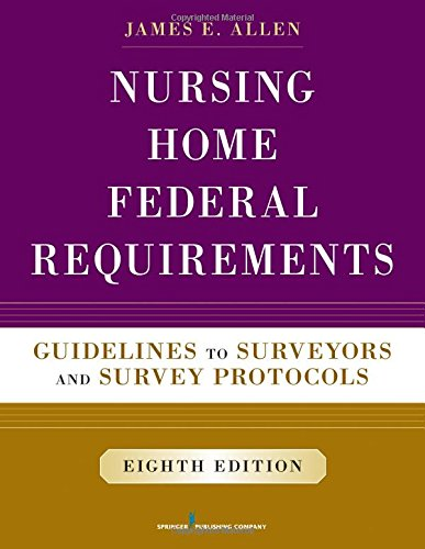Nursing Home Federal Requirements, 8Th Edition: Guidelines To Surveyors And Survey Protocols front-991505