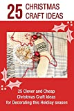 Christmas Craft Ideas: 25 Clever and Cheap Christmas Craft Ideas for Decorating this Holiday Season