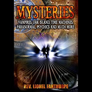 Mysteries: Vampires, Oak Island, Time Machines, Psychics and More | [Lionel Fanthorpe]